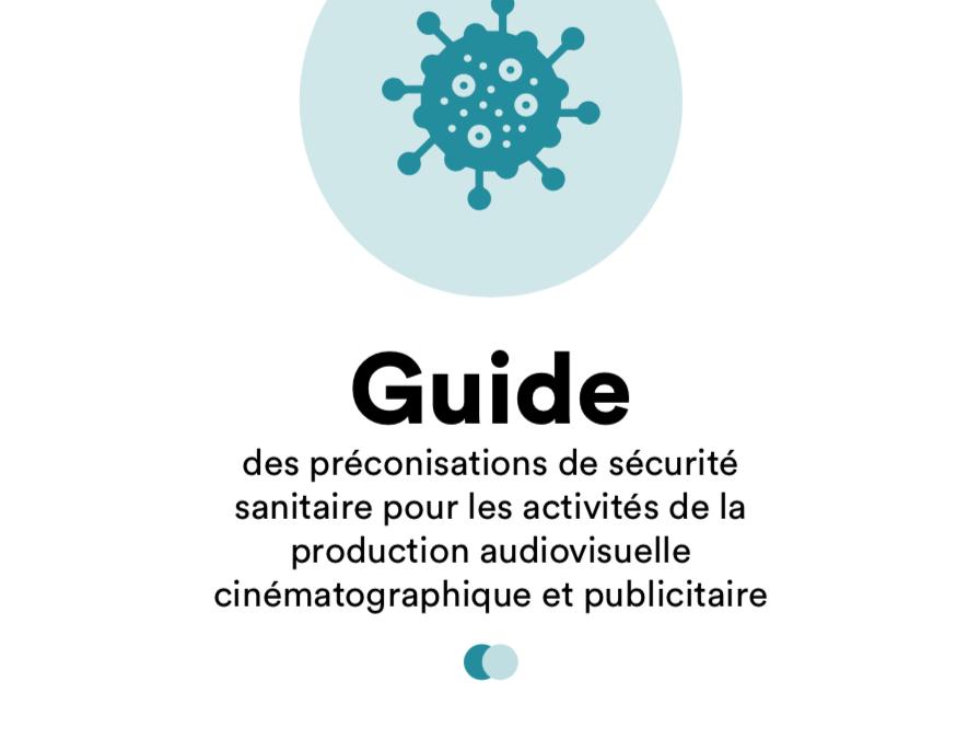 Le « guide de préconisations de sécurité sanitaire pour les activités de production audiovisuelle, cinématographique et publicitaire »