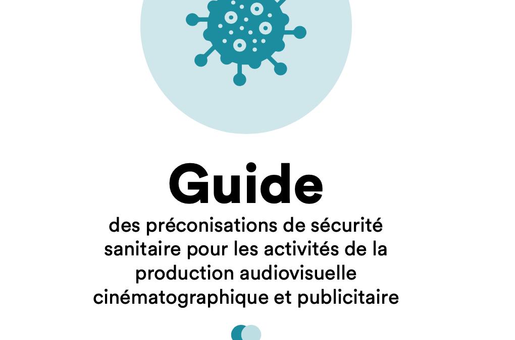 Actualisation du « guide de préconisations de sécurité sanitaire pour les activités de production audiovisuelle, cinématographique et publicitaire »